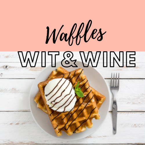 Waffles, Wit, and Wine